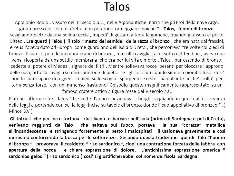 Talos Apollonio Rodio, vissuto nel III secolo a.C., nelle Argonautiche narra che gli Eroi della nave Argo, giunti presso le coste di Creta, non potero