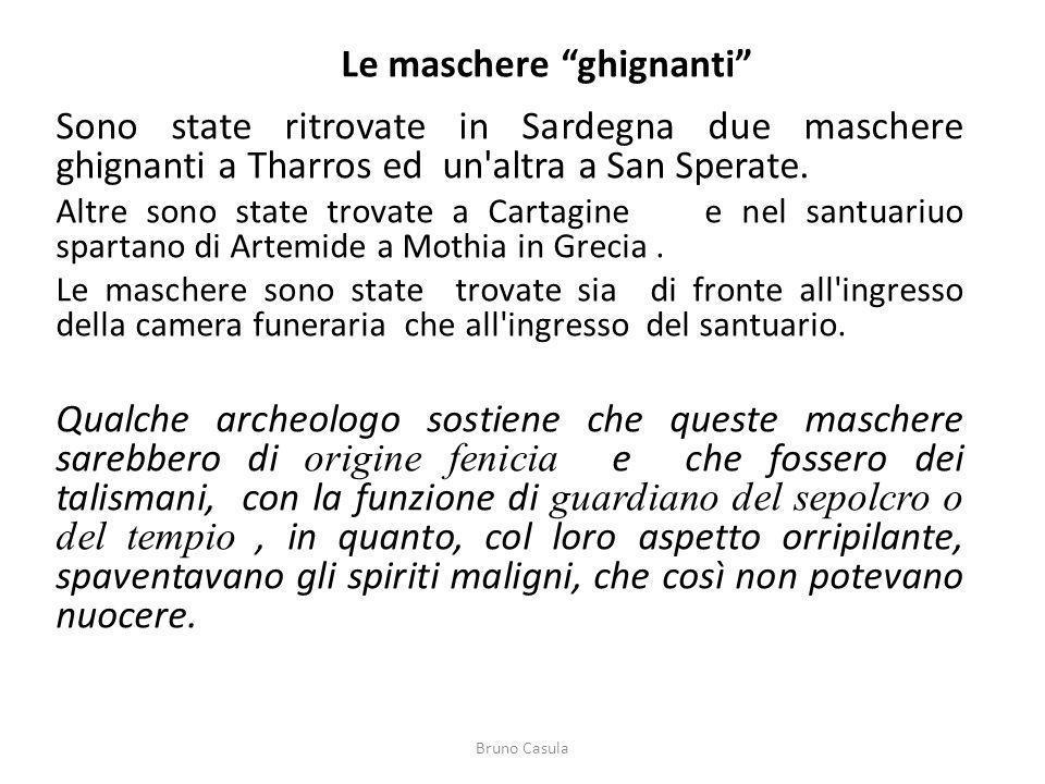 Le maschere ghignanti Sono state ritrovate in Sardegna due maschere ghignanti a Tharros ed un'altra a San Sperate. Altre sono state trovate a Cartagin