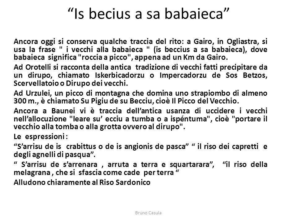 Is becius a sa babaieca Ancora oggi si conserva qualche traccia del rito: a Gairo, in Ogliastra, si usa la frase