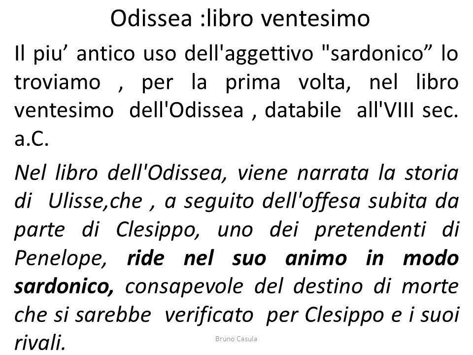 Sardònios gèlos ( Riso sardonico ) C era tra i Proci un uomo grossolano e malvagio : Clesippo si chiamava,aveva le case in Same.
