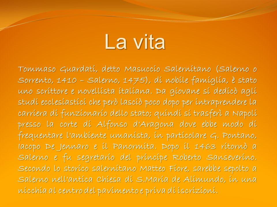 La vita Tommaso Guardati, detto Masuccio Salernitano (Salerno o Sorrento, 1410 – Salerno, 1475), di nobile famiglia, è stato uno scrittore e novellist