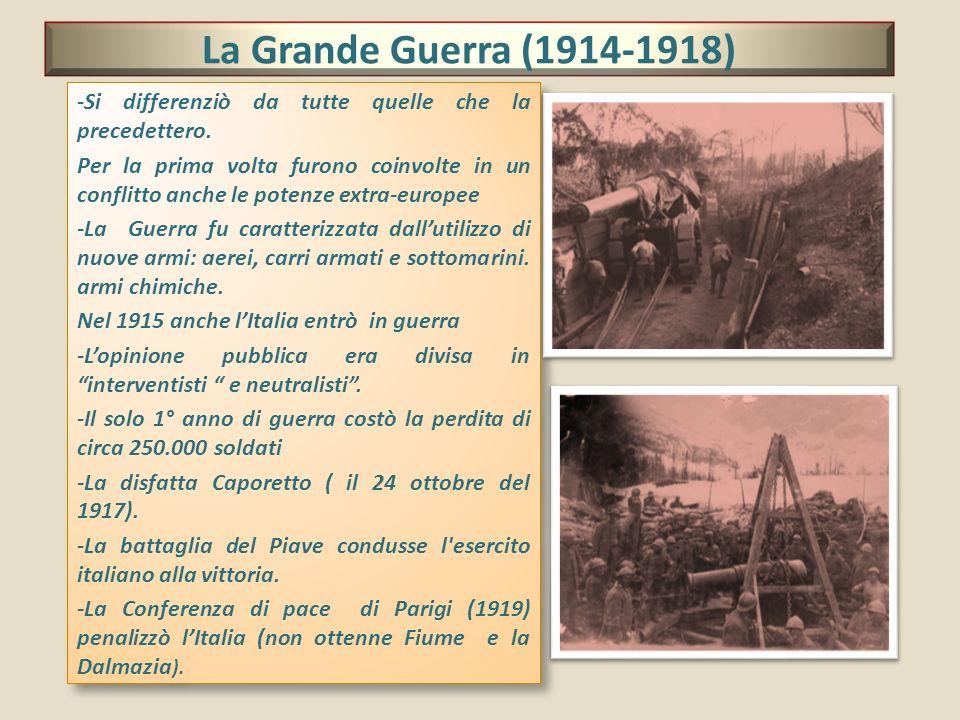 La Grande Guerra (1914-1918) -Si differenziò da tutte quelle che la precedettero. Per la prima volta furono coinvolte in un conflitto anche le potenze