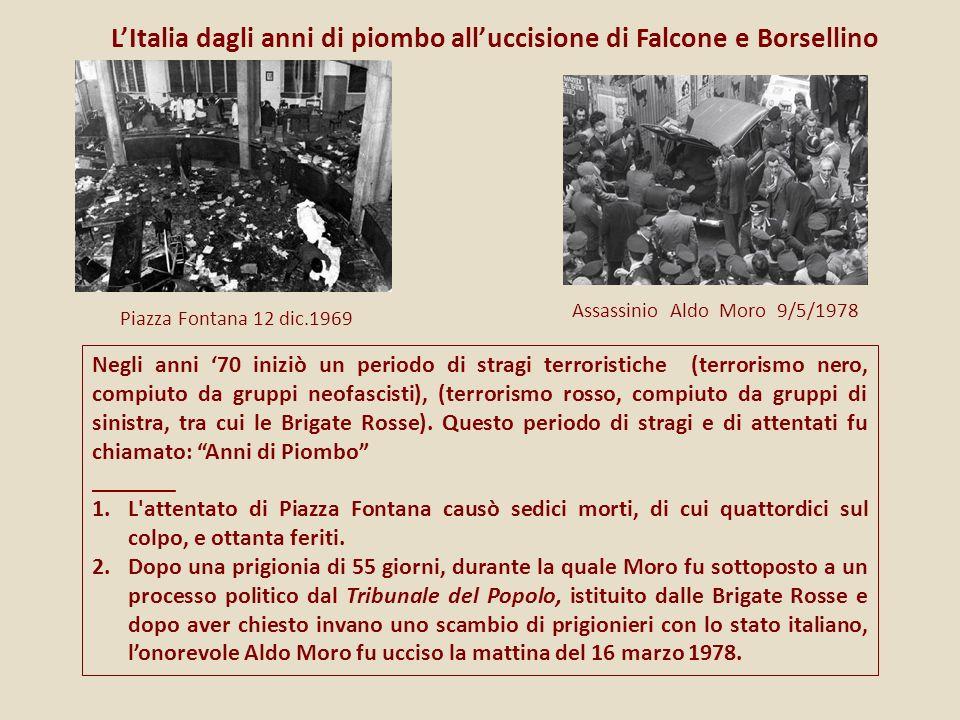 Piazza Fontana 12 dic.1969 Assassinio Aldo Moro 9/5/1978 LItalia dagli anni di piombo alluccisione di Falcone e Borsellino Negli anni 70 iniziò un per