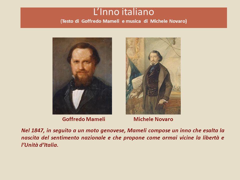 LInno italiano (Testo di Goffredo Mameli e musica di Michele Novaro) Nel 1847, in seguito a un moto genovese, Mameli compose un inno che esalta la nas