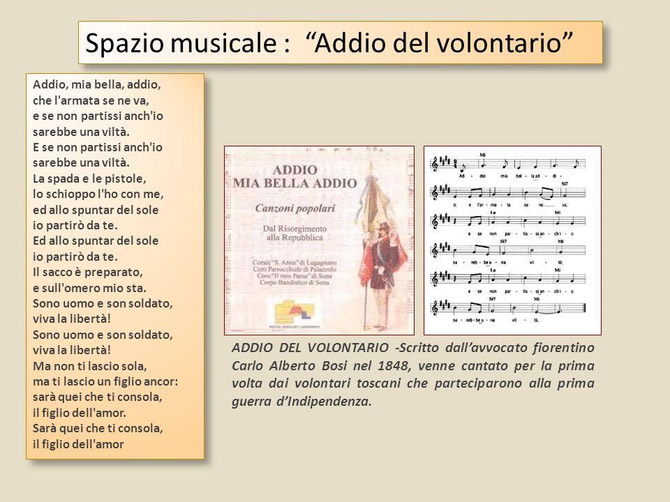 ADDIO DEL VOLONTARIO -Scritto dallavvocato fiorentino Carlo Alberto Bosi nel 1848, venne cantato per la prima volta dai volontari toscani che partecip