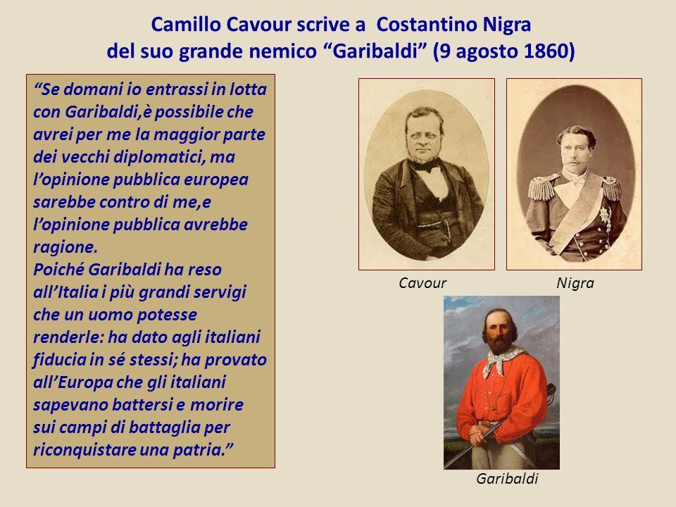 Se domani io entrassi in lotta con Garibaldi,è possibile che avrei per me la maggior parte dei vecchi diplomatici, ma lopinione pubblica europea sarebbe contro di me,e lopinione pubblica avrebbe ragione.
