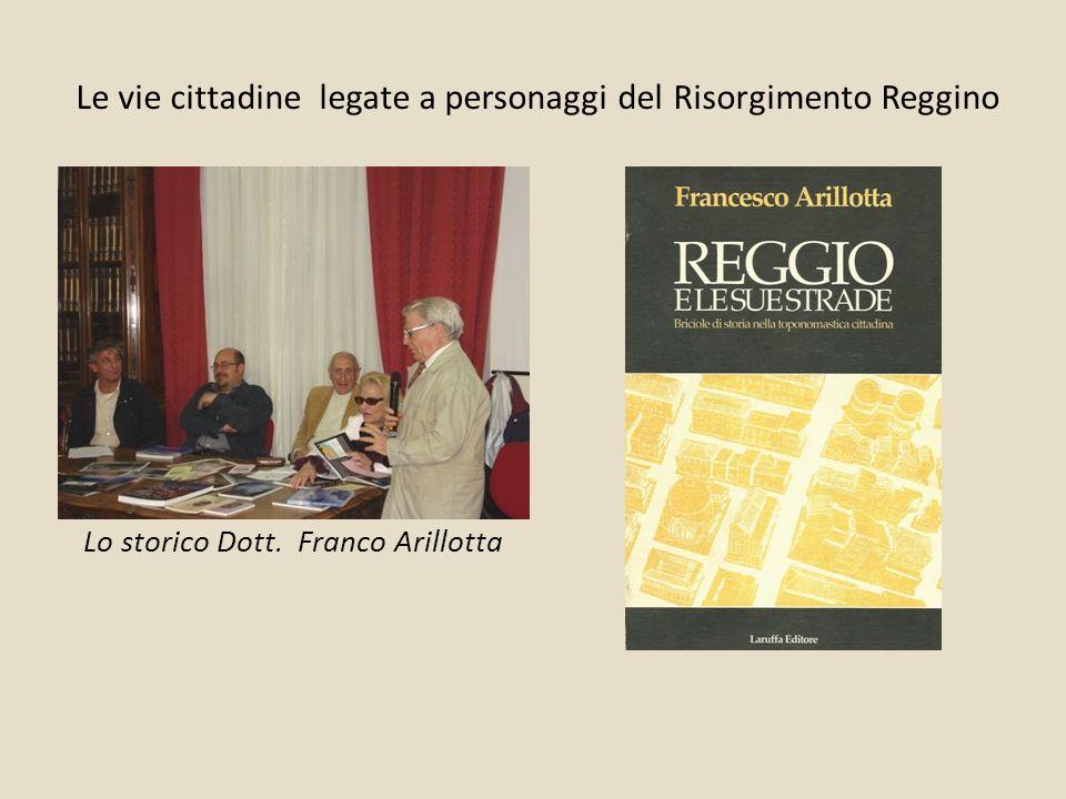Le vie cittadine legate a personaggi del Risorgimento Reggino Lo storico Dott. Franco Arillotta