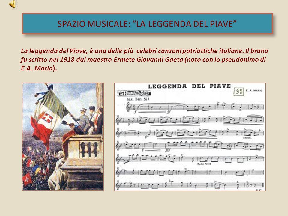La leggenda del Piave, è una delle più celebri canzoni patriottiche italiane. Il brano fu scritto nel 1918 dal maestro Ermete Giovanni Gaeta (noto con