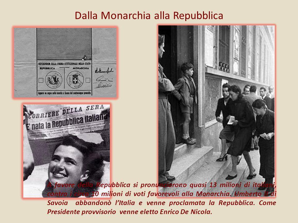 Dalla Monarchia alla Repubblica A favore della Repubblica si pronunciarono quasi 13 milioni di italiani, contro i circa 10 milioni di voti favorevoli