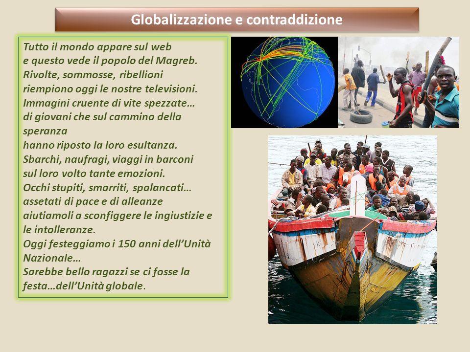 Globalizzazione e contraddizione Tutto il mondo appare sul web e questo vede il popolo del Magreb. Rivolte, sommosse, ribellioni riempiono oggi le nos