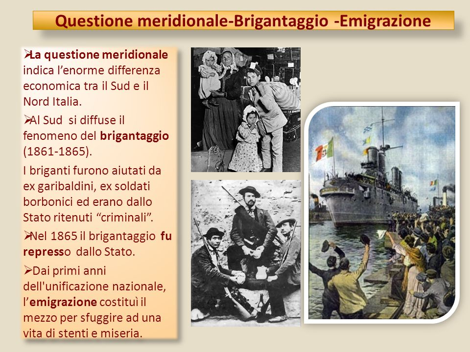 Questione meridionale-Brigantaggio -Emigrazione La questione meridionale indica lenorme differenza economica tra il Sud e il Nord Italia. Al Sud si di