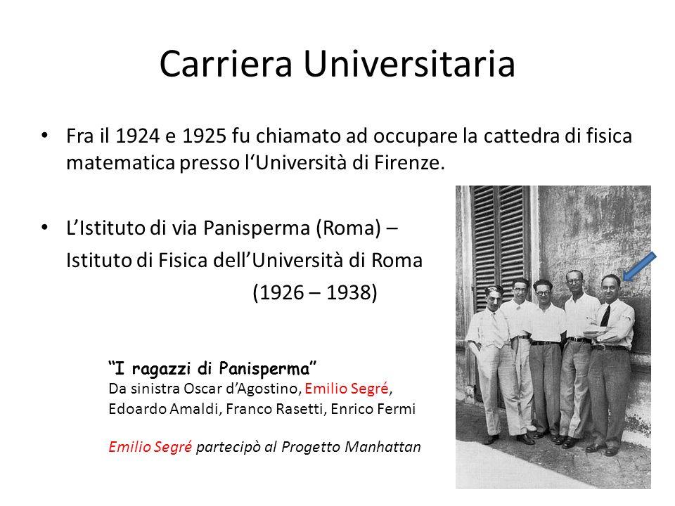 Carriera Universitaria Fra il 1924 e 1925 fu chiamato ad occupare la cattedra di fisica matematica presso lUniversità di Firenze. LIstituto di via Pan