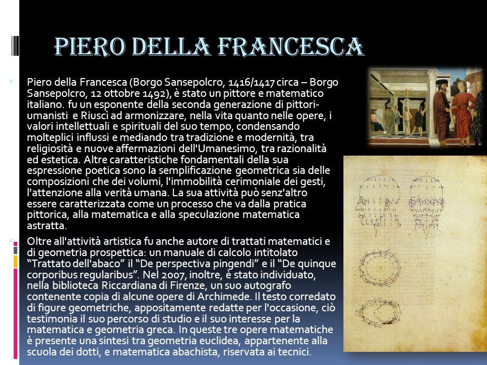 Piero della Francesca Piero della Francesca (Borgo Sansepolcro, 1416/1417 circa – Borgo Sansepolcro, 12 ottobre 1492), è stato un pittore e matematico