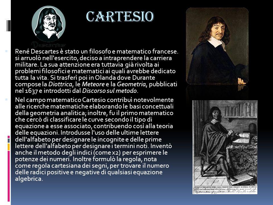 CARTESIO René Descartes è stato un filosofo e matematico francese. si arruolò nell'esercito, deciso a intraprendere la carriera militare. La sua atten