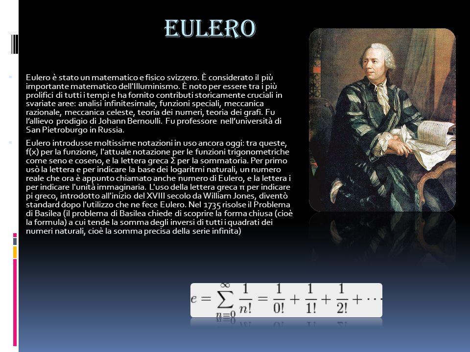 EULERO Eulero è stato un matematico e fisico svizzero. È considerato il più importante matematico dell'Illuminismo. È noto per essere tra i più prolif