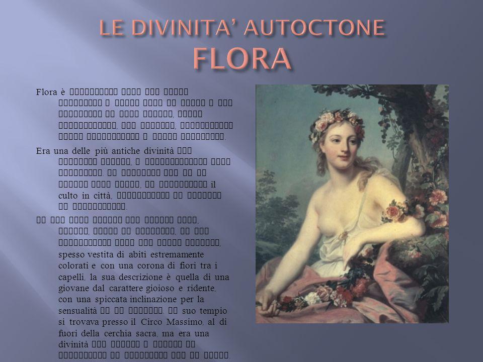 Flora è conosciuta come Dea della primavera e delle cose in fiore o che attendono di dare frutto, della floricultura, dei giovani, protettrice delle p