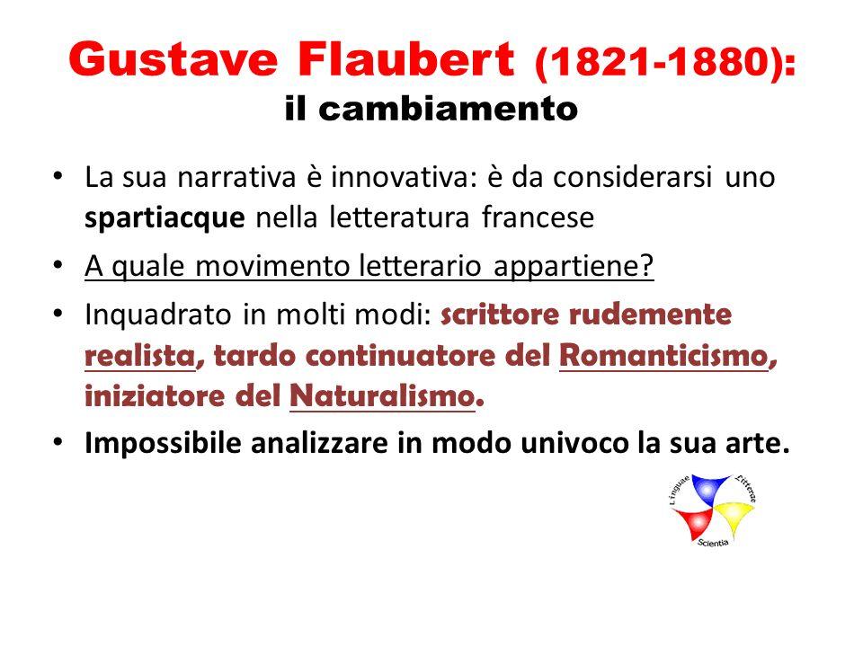 Gustave Flaubert (1821-1880): il cambiamento La sua narrativa è innovativa: è da considerarsi uno spartiacque nella letteratura francese A quale movim