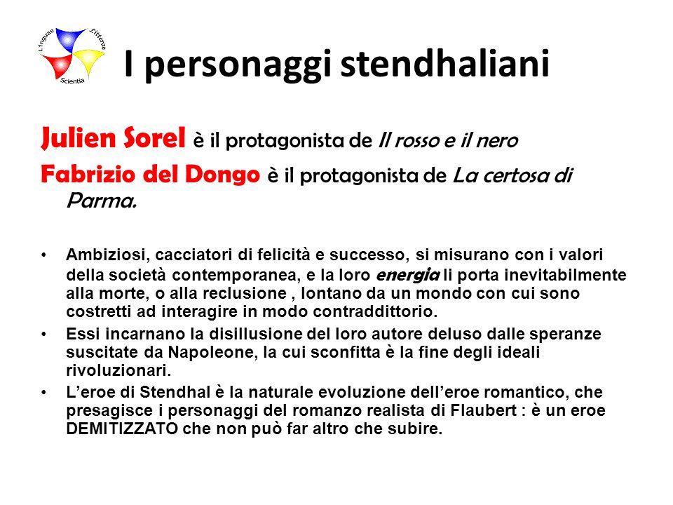 I personaggi stendhaliani Julien Sorel è il protagonista de Il rosso e il nero Fabrizio del Dongo è il protagonista de La certosa di Parma. Ambiziosi,