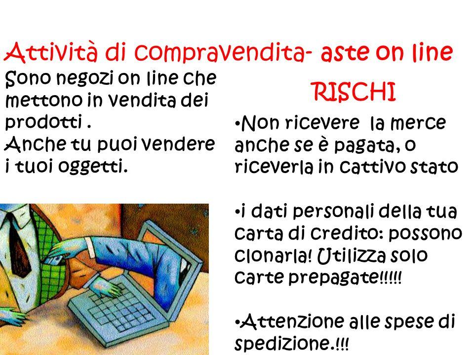 RISCHI Non ricevere la merce anche se è pagata, o riceverla in cattivo stato i dati personali della tua carta di credito: possono clonarla! Utilizza s