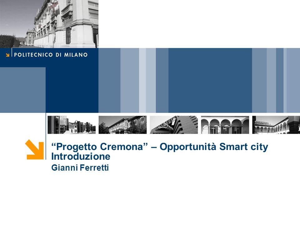 Progetto Cremona – Opportunità Smart city Introduzione Gianni Ferretti