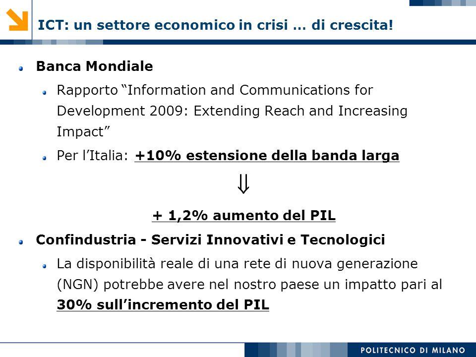ICT: un settore economico in crisi … di crescita! Banca Mondiale Rapporto Information and Communications for Development 2009: Extending Reach and Inc