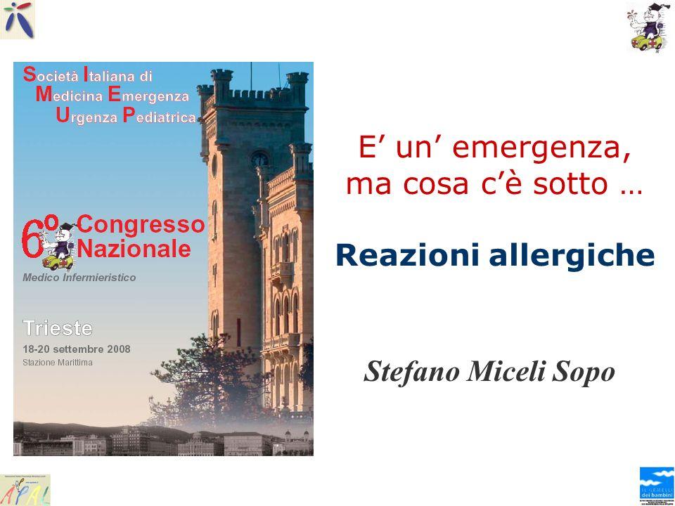 E un emergenza, ma cosa cè sotto … Reazioni allergiche Stefano Miceli Sopo