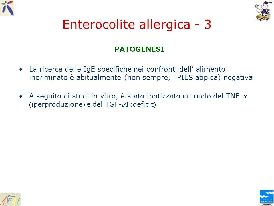 Enterocolite allergica - 3 PATOGENESI La ricerca delle IgE specifiche nei confronti dell alimento incriminato è abitualmente (non sempre, FPIES atipic