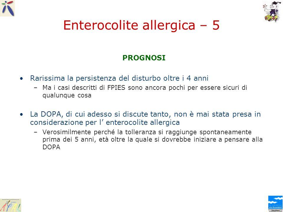 Enterocolite allergica – 5 PROGNOSI Rarissima la persistenza del disturbo oltre i 4 anni –Ma i casi descritti di FPIES sono ancora pochi per essere si