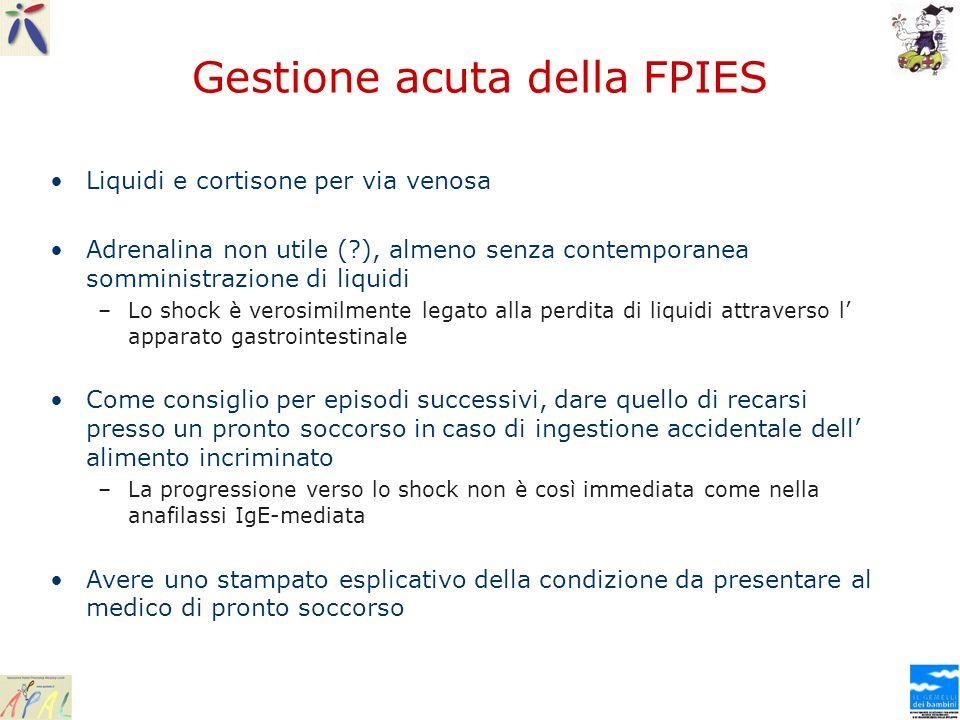 Gestione acuta della FPIES Liquidi e cortisone per via venosa Adrenalina non utile (?), almeno senza contemporanea somministrazione di liquidi –Lo sho