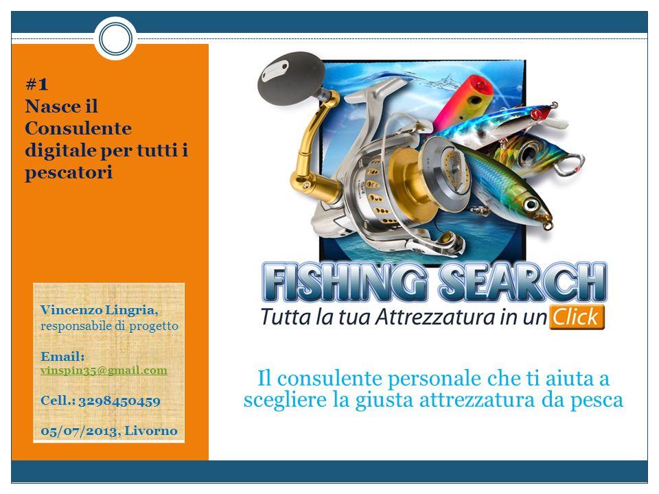 Il consulente personale che ti aiuta a scegliere la giusta attrezzatura da pesca Vincenzo Lingria, responsabile di progetto Email: vinspin35@gmail.com
