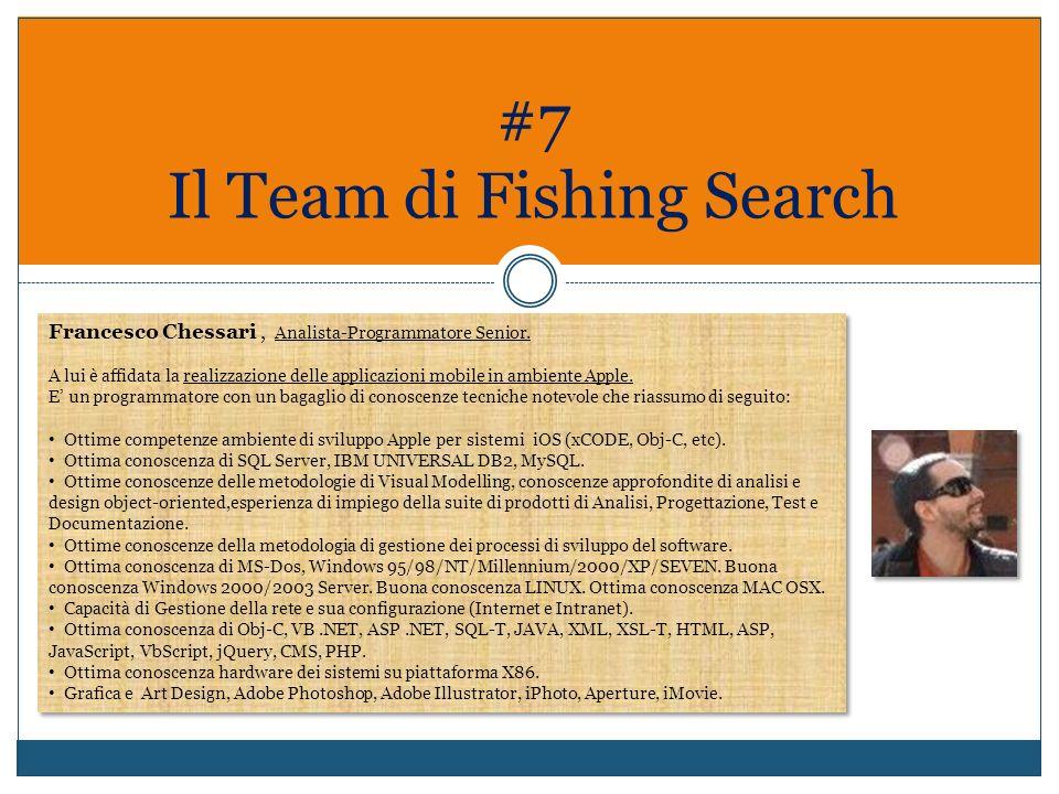 #7 Il Team di Fishing Search Francesco Chessari, Analista-Programmatore Senior. A lui è affidata la realizzazione delle applicazioni mobile in ambient