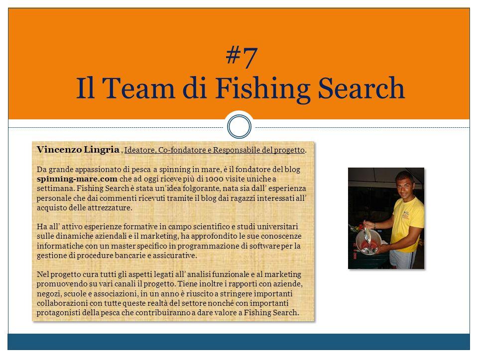 #7 Il Team di Fishing Search Vincenzo Lingria, Ideatore, Co-fondatore e Responsabile del progetto. Da grande appassionato di pesca a spinning in mare,