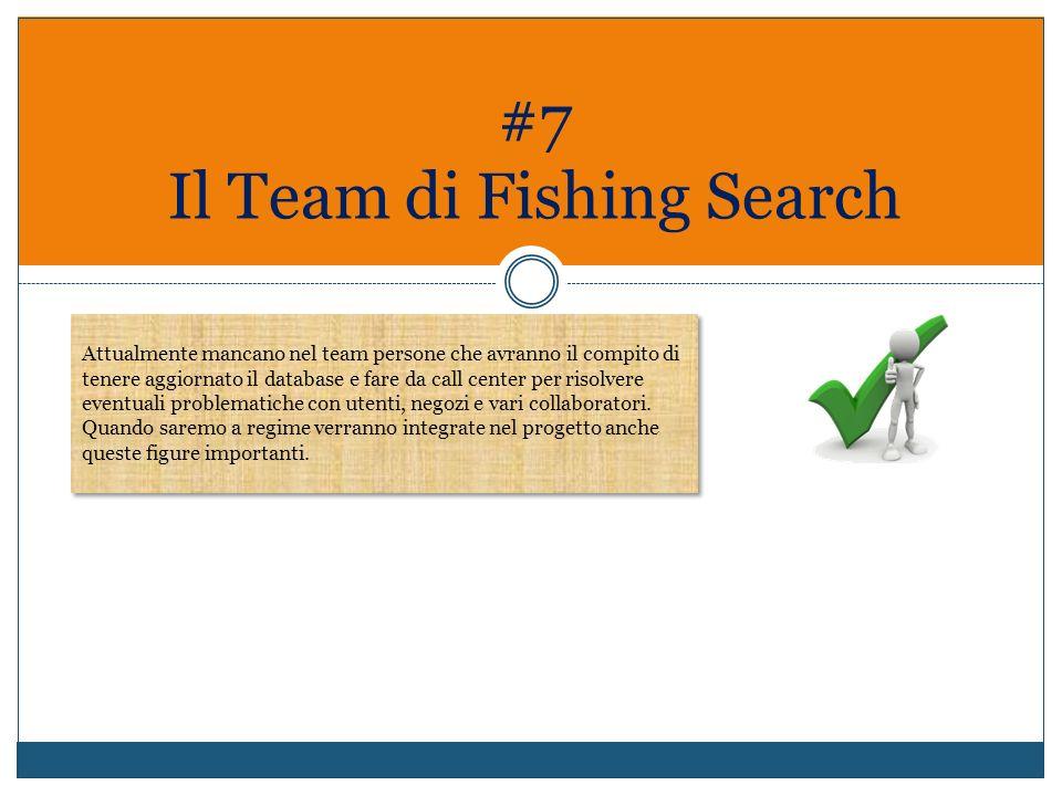 #7 Il Team di Fishing Search Attualmente mancano nel team persone che avranno il compito di tenere aggiornato il database e fare da call center per ri