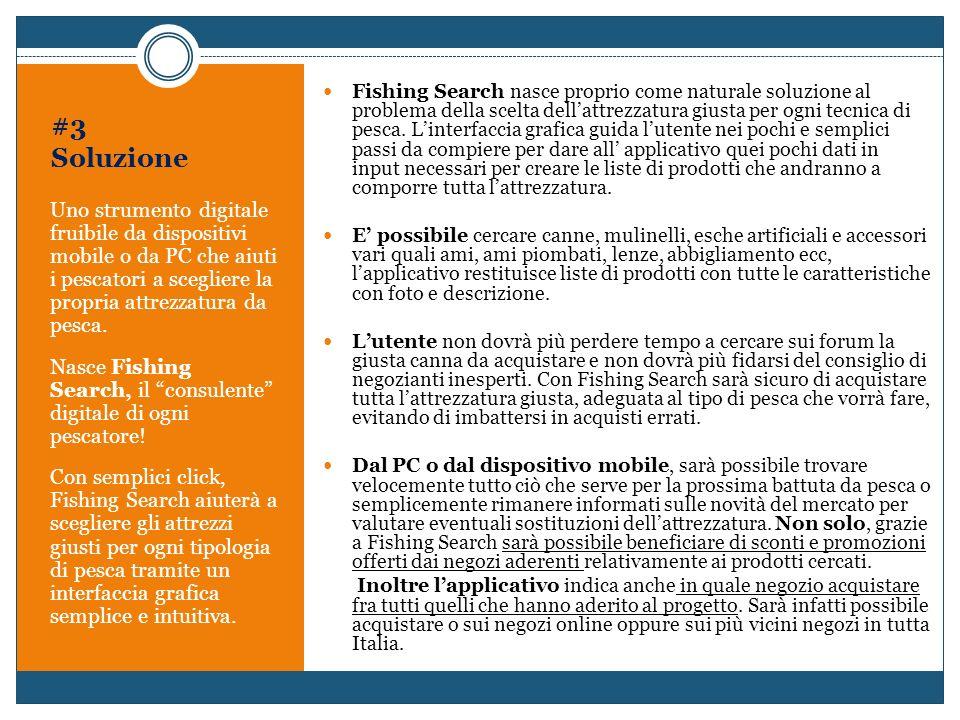 #3 Soluzione Uno strumento digitale fruibile da dispositivi mobile o da PC che aiuti i pescatori a scegliere la propria attrezzatura da pesca. Nasce F