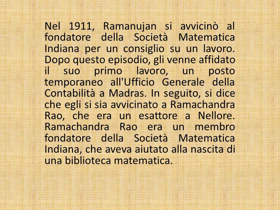 Nel 1911, Ramanujan si avvicinò al fondatore della Società Matematica Indiana per un consiglio su un lavoro. Dopo questo episodio, gli venne affidato
