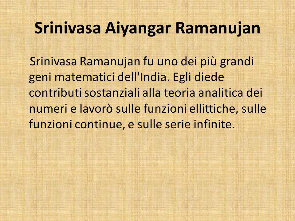 Srinivasa Aiyangar Ramanujan Srinivasa Ramanujan fu uno dei più grandi geni matematici dell'India. Egli diede contributi sostanziali alla teoria anali