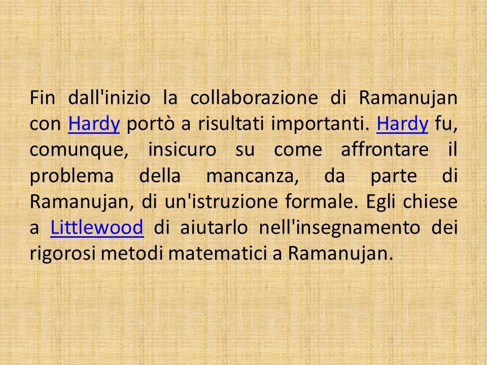 Fin dall'inizio la collaborazione di Ramanujan con Hardy portò a risultati importanti. Hardy fu, comunque, insicuro su come affrontare il problema del