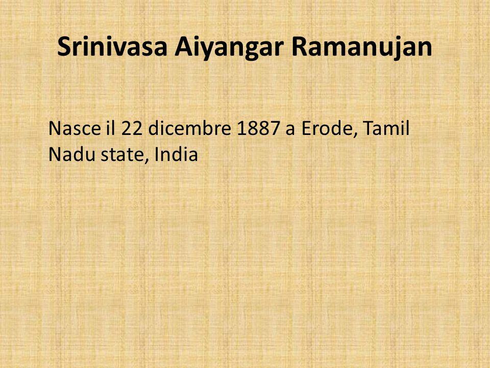 Srinivasa Aiyangar Ramanujan Nasce il 22 dicembre 1887 a Erode, Tamil Nadu state, India