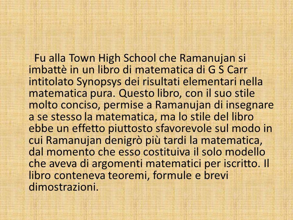 Fu alla Town High School che Ramanujan si imbattè in un libro di matematica di G S Carr intitolato Synopsys dei risultati elementari nella matematica