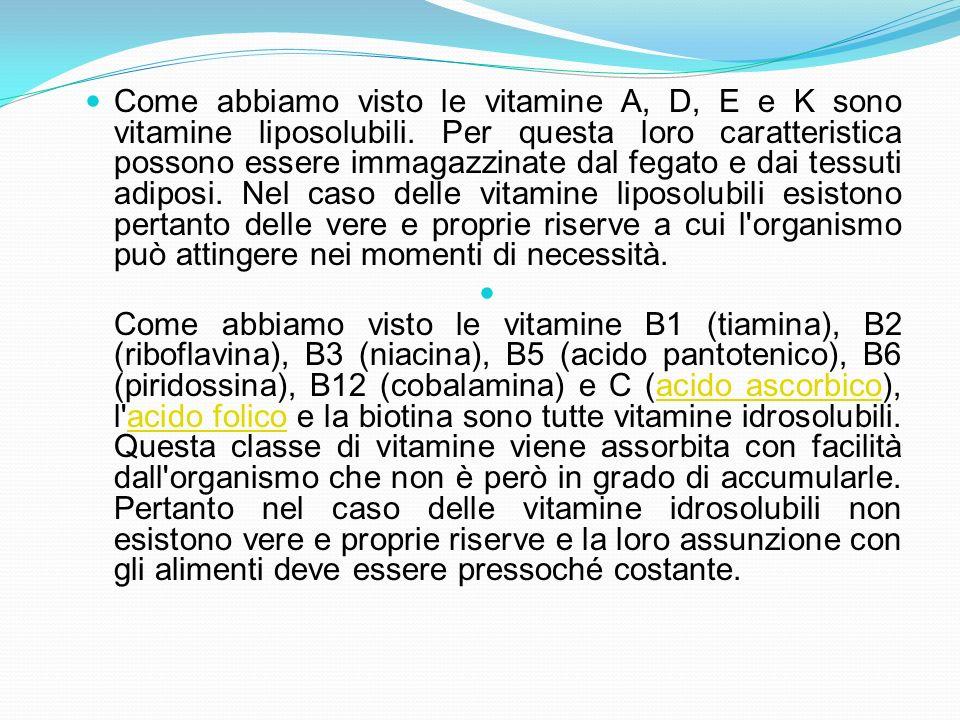 Come abbiamo visto le vitamine A, D, E e K sono vitamine liposolubili. Per questa loro caratteristica possono essere immagazzinate dal fegato e dai te