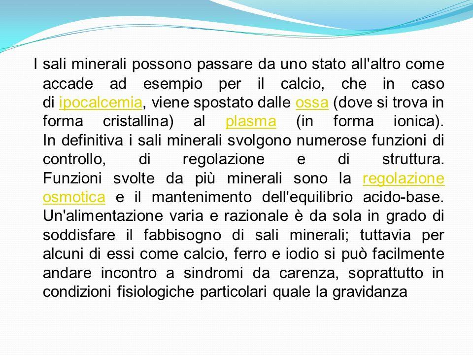 I sali minerali possono passare da uno stato all'altro come accade ad esempio per il calcio, che in caso di ipocalcemia, viene spostato dalle ossa (do