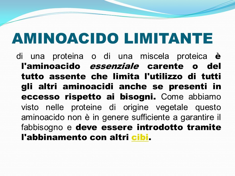 AMINOACIDO LIMITANTE di una proteina o di una miscela proteica è l'aminoacido essenziale carente o del tutto assente che limita l'utilizzo di tutti gl