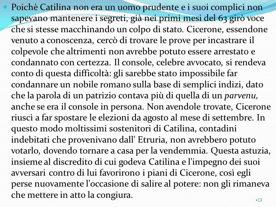 Il primo tentativo di uccidere Cicerone però fallì.