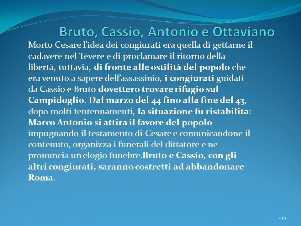 Erede della ricchezza, di fama e in denaro, di Cesare, era Ottavio, suo pronipote, che raggiunse i veterani di quello che con una adozione era diventato suo padre ed essi lo accolsero come suo successore.