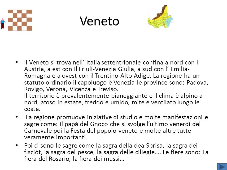 Veneto Il Veneto si trova nell Italia settentrionale confina a nord con l Austria, a est con il Friuli-Venezia Giulia, a sud con l Emilia- Romagna e a