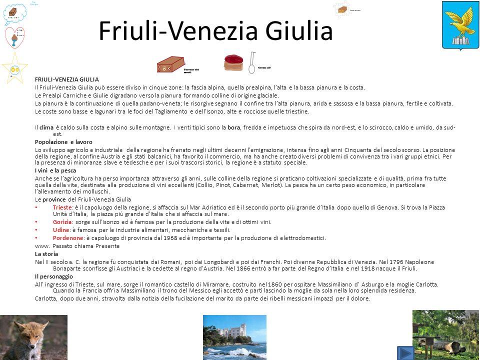 Friuli-Venezia Giulia FRIULI-VENEZIA GIULIA Il Friuli-Venezia Giulia può essere diviso in cinque zone: la fascia alpina, quella prealpina, lalta e la