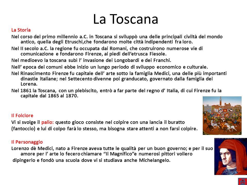 La Toscana La Storia Nel corso del primo millennio a.C. in Toscana si sviluppò una delle principali civiltà del mondo antico, quella degli Etruschi,ch