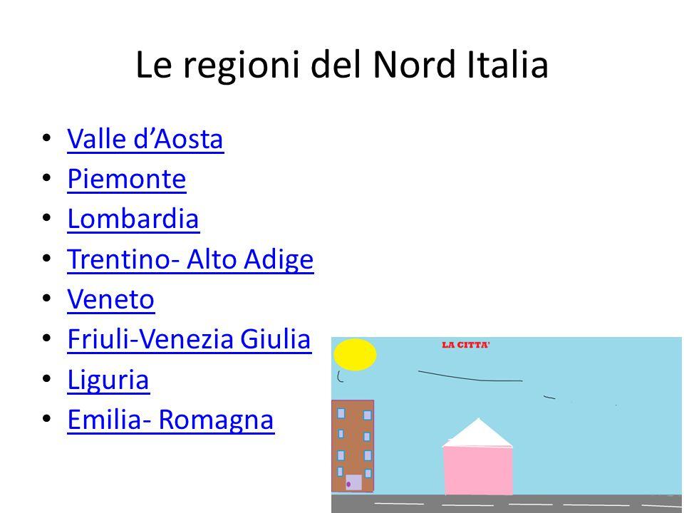 Le regioni del Nord Italia Valle dAosta Piemonte Lombardia Trentino- Alto Adige Veneto Friuli-Venezia Giulia Liguria Emilia- Romagna