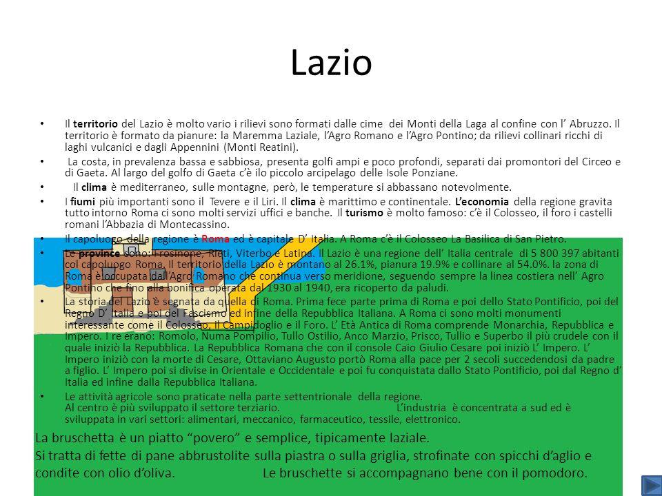 Lazio Il territorio del Lazio è molto vario i rilievi sono formati dalle cime dei Monti della Laga al confine con l Abruzzo. Il territorio è formato d