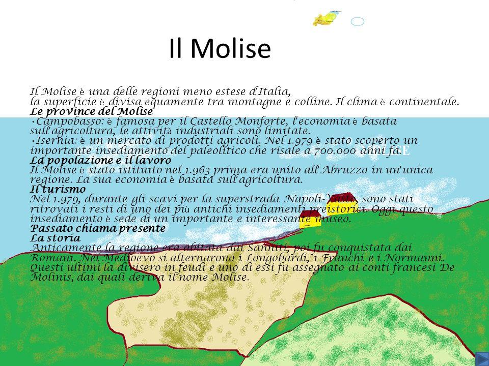 Il Molise Il Molise è una delle regioni meno estese d Italia, la superficie è divisa equamente tra montagne e colline. Il clima è continentale. Le pro
